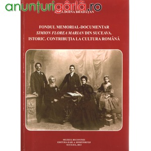 Imagine anunţ Aura Bradatan, Fondul memorial-documentar Simion Florea Marian din Suceava. Istoric. Contributia la cultura romana