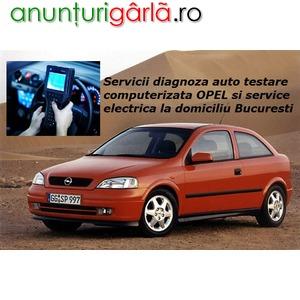 Imagine anunţ Servicii Diagnoza Auto Testare cu Tester si Service Rapid Electrica OPEL si la Domiciliu - Bucuresti / Ilfov