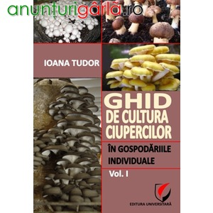Imagine anunţ Ghid de cultura ciupercilor in sistem gospodaresc